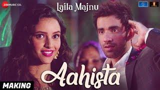 Aahista - Making | Laila Majnu | Arijit Singh & Jonita Gandhi | Avinash Tiwary & Tripti Dimri