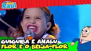 """GUIGUIBA E ANALU -  """"FLOR E O BEIJA-FLOR (PROGRAMA RAUL GIL)"""