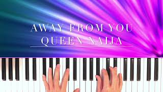Away From You   Queen Naija Piano Cover