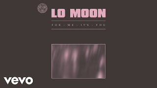 Lo Moon   For Me, It's You (Visual)