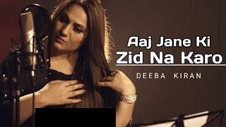 Aaj Jane Ki Zid Na Karo - Deeba Kiran | Latest Full HD Video | Farida Khanum | Suristaan Music