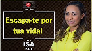 Missionária Isa Reis - Escapa-te por tua vida