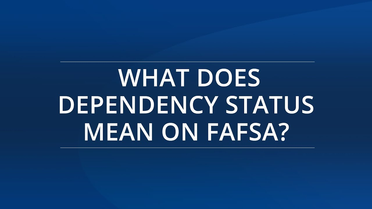 What does dependency status mean on FAFSA®?