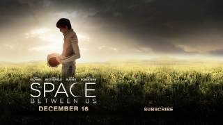The Space Between Us   Official Trailer 2   In Theaters February 3 2017 ClipsPedia