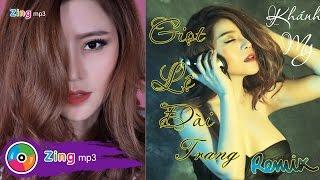 Giọt Lệ Đài Trang Remix - Khánh My (Album)