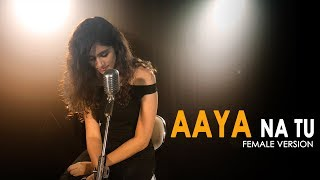 Aaya Na Tu   Female Version | Latest Sad Song 2018 | Arjun Kanungo, Momina | Shweta Rajyaguru
