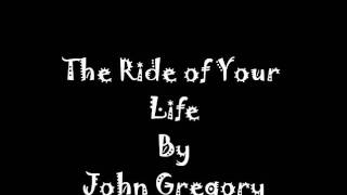 Get Ready For the Ride of Your Life-John Gregory