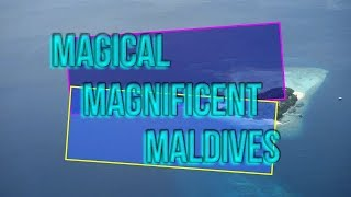 Magical Magnificent Maldives