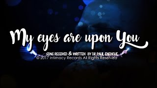 MY EYES ARE UPON YOU   Dr Paul Enenche