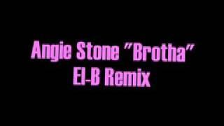 Angie Stone - Brotha (El-B Remix)