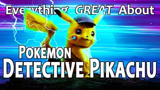 Everything GREAT About Pokémon Detective Pikachu!