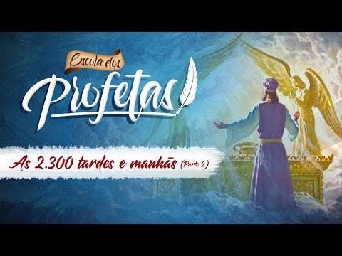 As 2300 Tarde e Manhãs | Parte 2 | Escolas dos Profetas
