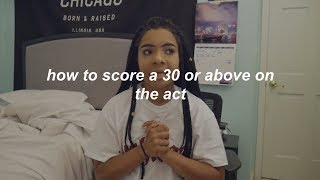 MY ACT EXPERIENCE AND HOW TO SCORE A 30+