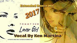 TOMMY SUN - 2017- LOVER GIRL / Vocals By Ken Martina ( Extended Dance Mix) italo Disco & Euro Disco
