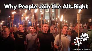 Functional Philosophy #23: Why People Join the Alt-Right