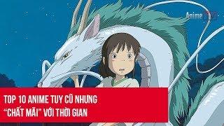 Top 10 Anime tuy cũ nhưng chất mãi với thời gian