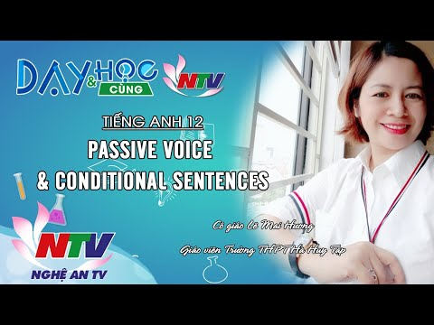 MÔN TIẾNG ANH 12: PASSIVE VOICE & CONDITIONAL SENTENCES | 17H NGÀY 13/4/2020 (NTV)