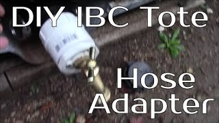 Building A Rain Catchment System - Part 4 IBC Tote To Garden Hose Adapter