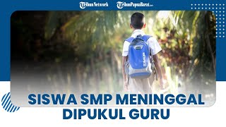Siswa SMP Tewas setelah Dipukul Guru Gara-gara Tak Kerjakan PR, Begini Kronologinya
