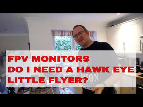 FPV MONITORS | DO I NEED THE HAWKEYE LITTLE FLYER?