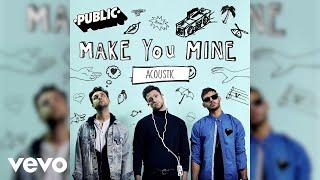 PUBLIC - Make You Mine (Acoustic / Audio)