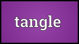 Tangle Meaning