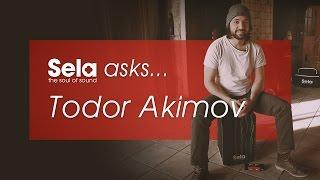 Sela asks ... Todor Akimov