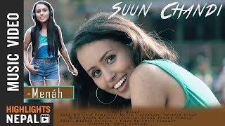 Suun Chandi - Menah | New Nepali Pop Song 2018/2075 || OFFICIAL MUSIC VIDEO