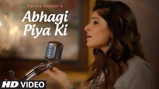 Abhagi Piya Ki  Kanika Kapoor