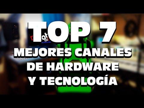 TOP 7 MEJORES CANALES DE HARDWARE, REVIEWS, TECNOLOGÍA 2017