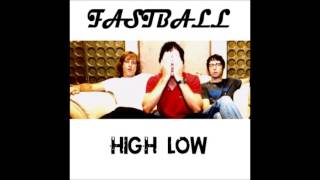 Fastball - High Low