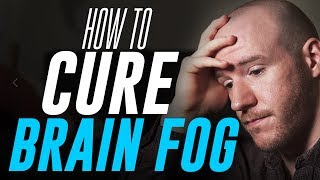"""How To Cure """"Brain Fog"""" 