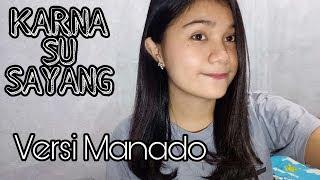 KARNA SU SAYANG (Cover) - VERSI MANADO