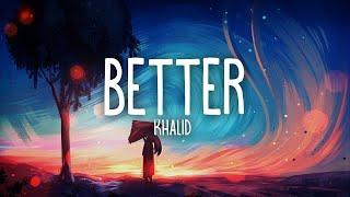 Khalid   Better (Dera Remix) Lyric Video