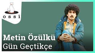 Metin Özülkü / Gün Geçtikçe