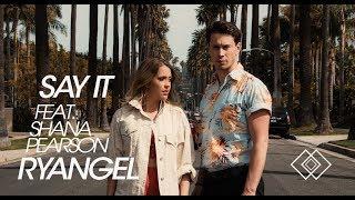 Ryangel   Say It Feat. Shana Pearson