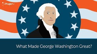 What Made George Washington Great?
