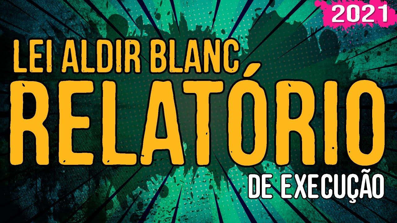 Lei Aldir Blanc – Relatório de Execução