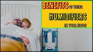 Benefits of Using Humidifiers in Your House | Benefits of Humidifiers