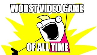 The Worst Video Game of All Time!