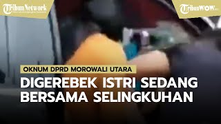 Oknum DPRD Morowali Utara Digerebek Istri Bersama Selingkuhan, sang Wanita Nyaris Ditelanjangi