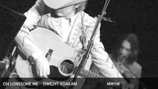 OH LONESOME ME....DWIGHT YOAKAM