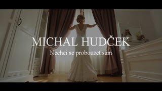 Video MICHAL HUDČEK -  Nechci se probouzet sám