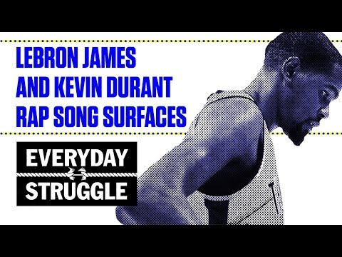 Is This LeBron James and Kevin Durant Rap Song Trash or Fire? | Everyday Struggle