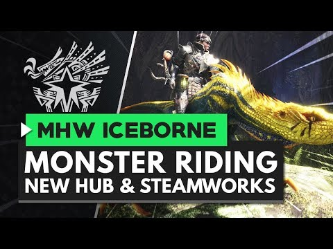 Monster Hunter World Iceborne | New Hub, Steamworks Facility & Monster Riding Explained
