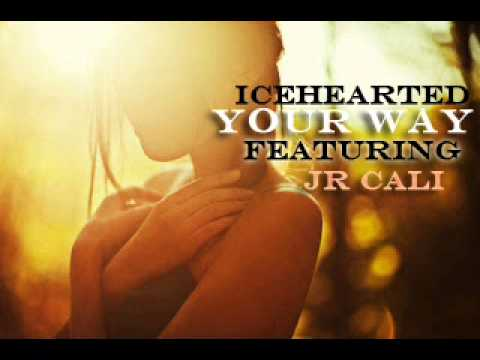 Your Way - IceHearted Ft. Jr Cali