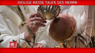Papst Franziskus Heilige Messe Taufe des Herrn 2019-01-13