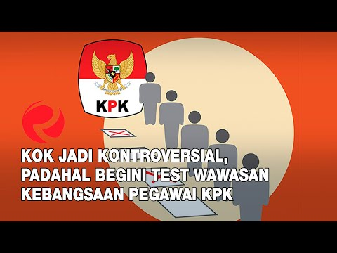 Kok Jadi Kontroversial, Padahal Begini Test Wawasan Kebangsaan Pegawai KPK