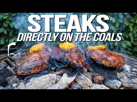 PERFECT STEAKS COOKED DIRECTLY ON THE COALS (PLUS COMPOUND BUTTER!) | SAM THE COOKING GUY