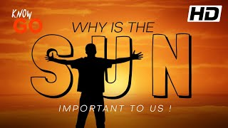WHY IS THE SUN IMPORTANT TO US - LATEST RESEARCH - KNOWGo - NEW 2020